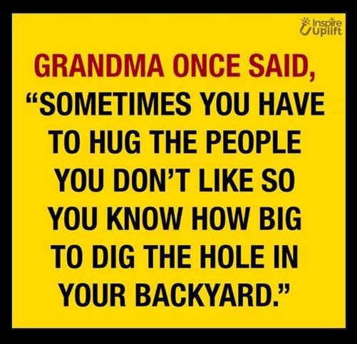 quote grandma hug people know how big to dig hole