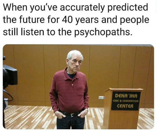 ron paul when accurately predicted future 40 years people still listen psychopaths