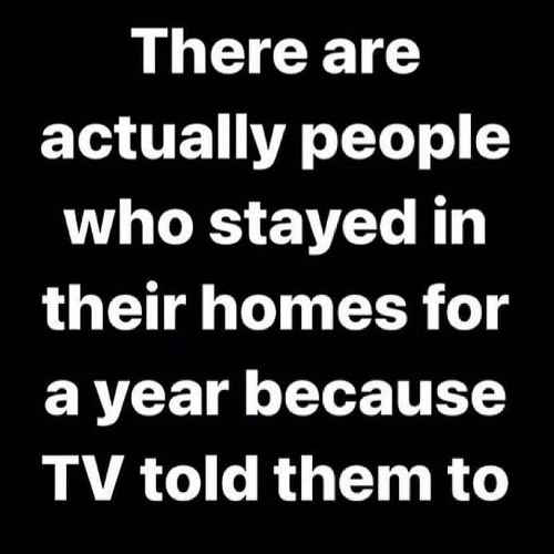 there are actually people stayed in homes year tv told them to