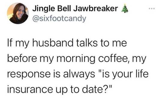 tweet jingle bell jawbreaker husband before morning coffee life insurance