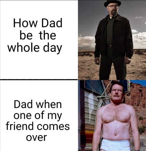 breaking bad dad whole day friend comes over underwear