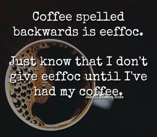 coffee backwards eeffoc dont give eefoc until had mine