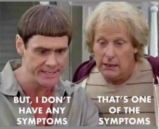 dumb and dumber covid dont have any symptoms thats one