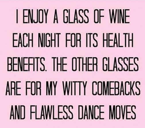 glass of wine for health others for witty comebacks flawless dance moves