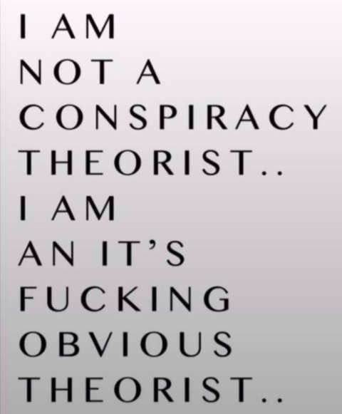 message not a conspiracy theorist fucking obvious theorist