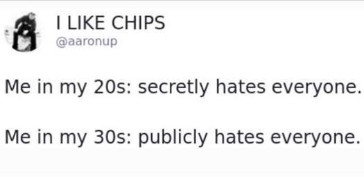 tweet chips me in 20s secretly hate everyone 30s publicly