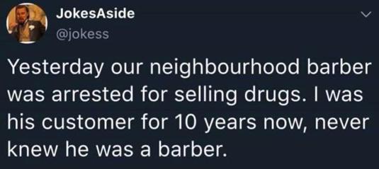 tweet jokes aside neighbor barber selling drugs