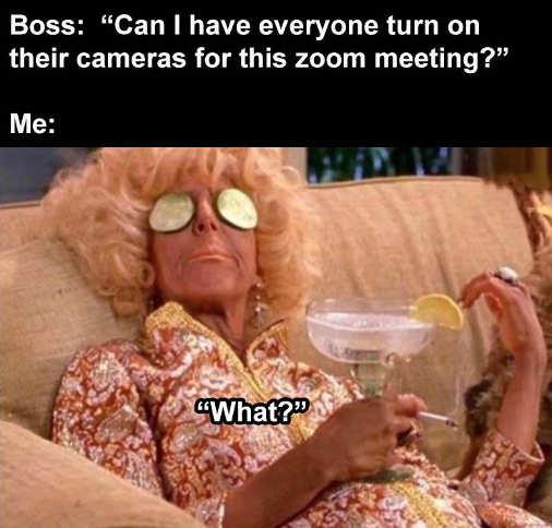 boss zoom everyone turn on their camerias drinks tanning