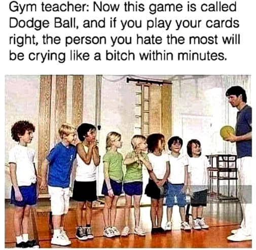 dodgeball gym teacher play right person you hate crying