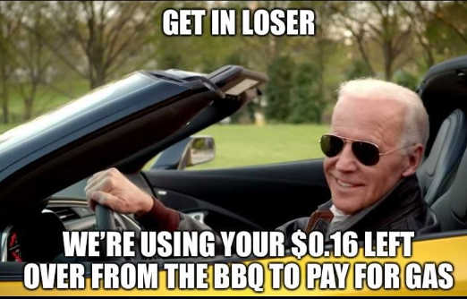 joe biden get in loser using 16 cents bbq to pay for gas