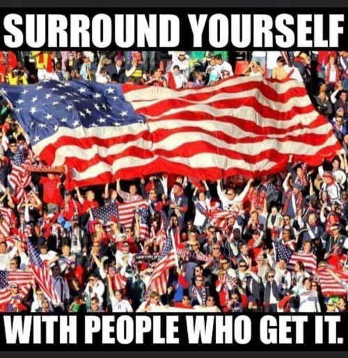 message surround yourself with people who get it america