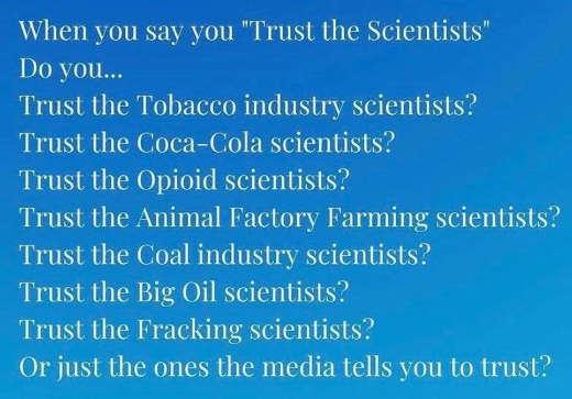 message trust the scientists big oil fracking tobacco coke opioid just media tells to trust