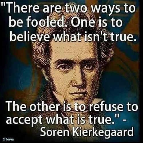 quote soren kierkegaard 2 ways to be fooled believe isnt true refuse to accept