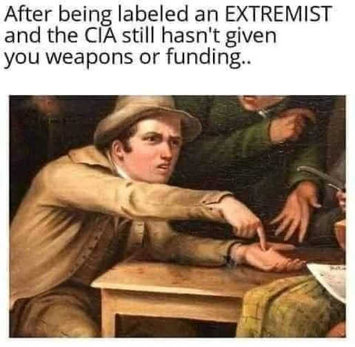after being labeled extremist cia still hasnt given you weapons and funding