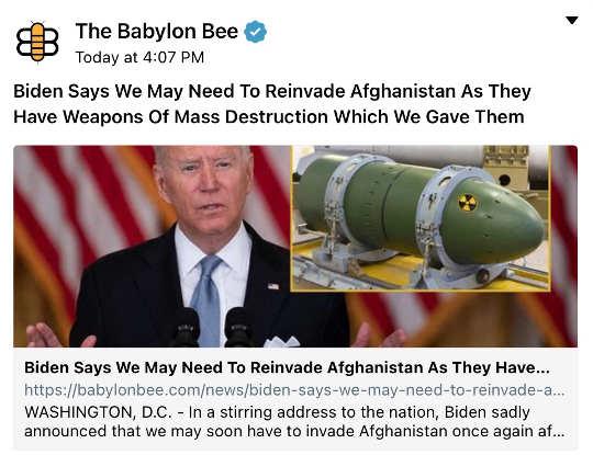 babylon bee biden need to reinvade afghanistan weapons of mass destruction