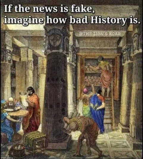 message if news is fake imagine how bad history is