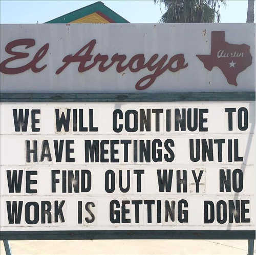 sign continue have meetings until find out no work is getting done