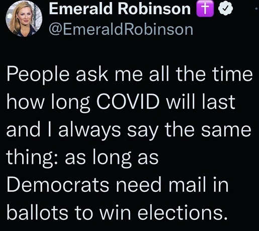 tweet emerald robinson how long covid last as long as democrats need mail in ballots win elections
