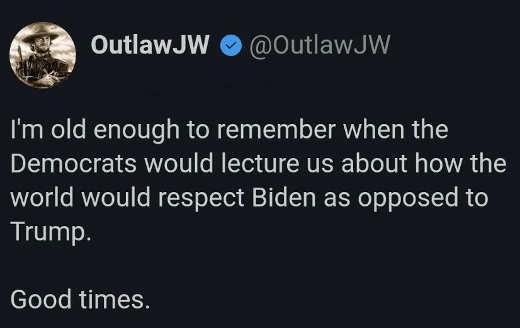 tweet outlawjw remember democrats lectured us world respect biden trump gone