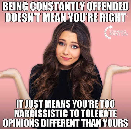 being offended doesnt mean right too narcissistic tolerate other opinions