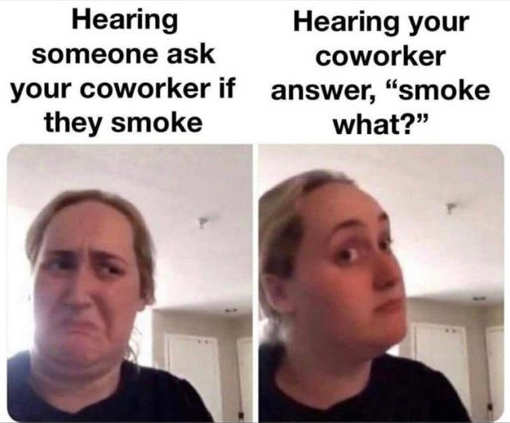 hear someone ask coworker smoke what