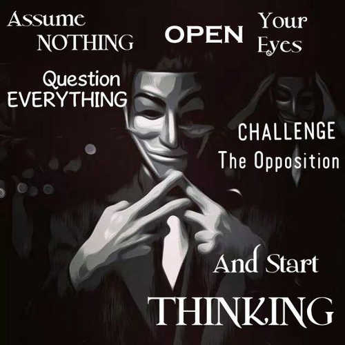 message assume nothing question everything open eyes start thinking