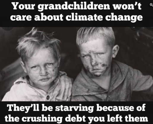 message grandchildren wont care about climate change starving crushing debt you left them