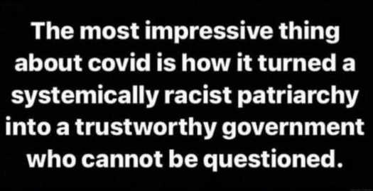 most impressive covid turned racist patriarchy into trustworthy government cant be questioned