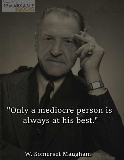 quote maugham only mediocre person always at best