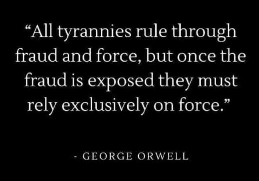 quote orwell all tyrannies rule fraud force once fraud exposed rely exclusively on force