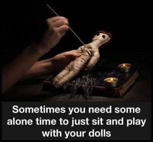 sometimes need time play with dolls voodoo