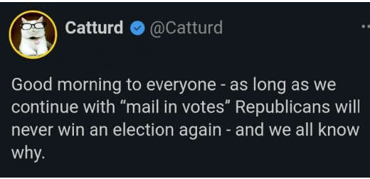 tweet catturd continue with mail in votes republicans never win election again we all know why