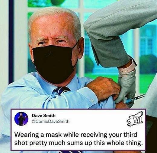 tweet dave smith joe biden wearing mask while receiving third shot sums up whole covid farce