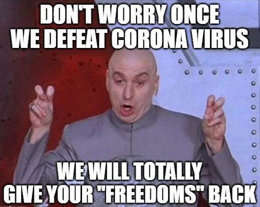 dont worry once defeat corona totally give your freedoms back dr evil