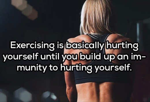 exercising hurting yourself until body immune to it