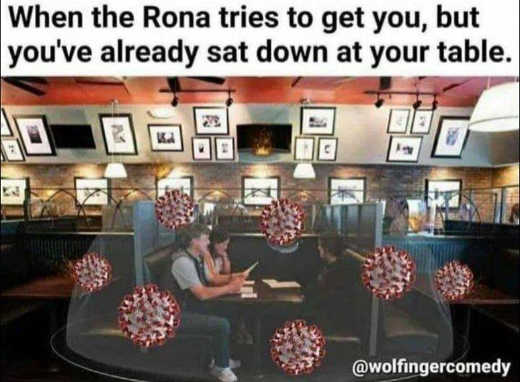 when rona tries get you already sat down restaurant table covid