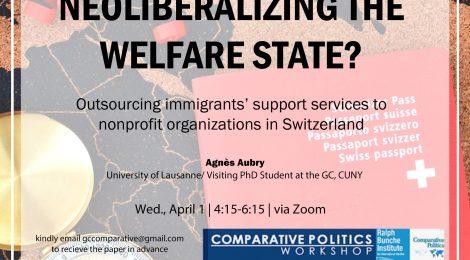 "Comparative Politics Workshop: Agnès Aubry, ""Neoliberalizing the welfare state?"" Wednesday, April 1, 4:15pm"