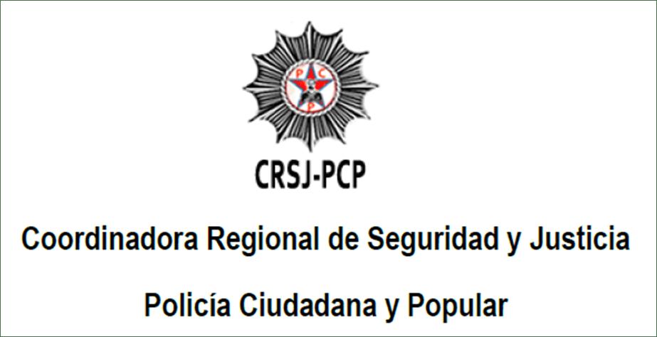 Coordinadora Regional de Seguridad y Justicia-Policía Ciudadana y Popular (CRSJ-PCP)
