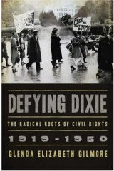 Defying Dixie, The Radical Roots of Civil Rights, 1919-1950. Glenda Elizabeth Gilmore