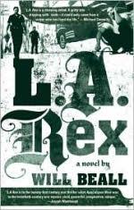 L.A. Rex. A novel by Will Beall