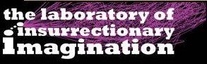 The Laboratory of Insurrectionary Imagination