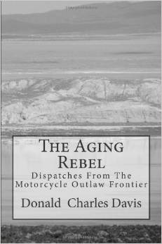 The Aging Rebel: Dispatches From The Motorcycle Outlaw Frontier