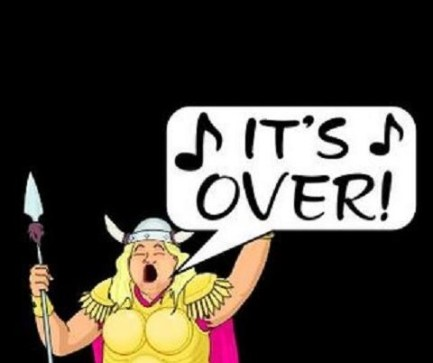 Opera fat lady. It's over