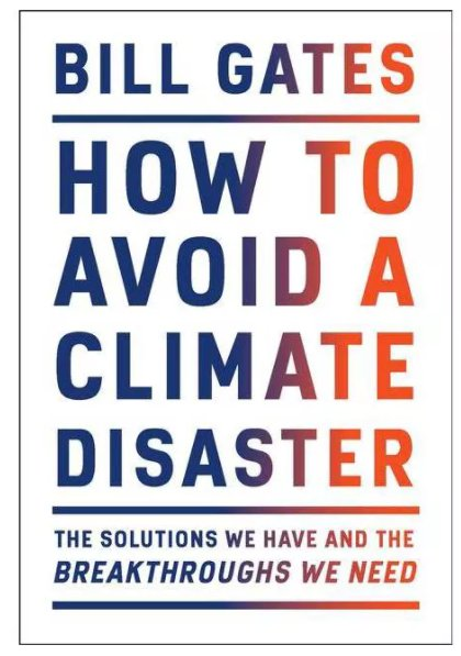 How to Avoid a Climate Disaster: The Solutions We Have and the Breakthroughs We Need. Bill Gates