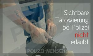 Sichtbare Tätowierung bei der Polizei nicht erlaubt