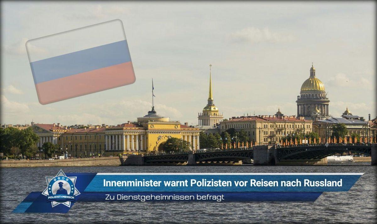 Zu Dienstgeheimnissen befragt: Innenminister warnt Polizisten vor Reisen nach Russland