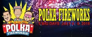 2018 Polka Fireworks July 4 through 8, 2018
