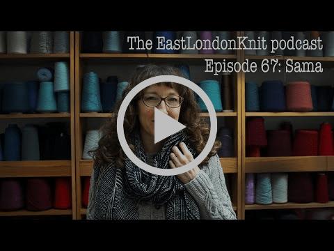 EastLondonKnit episode 67: Sama