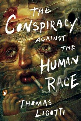 The Conspiracy Against the Human Race - Thomas Ligotti.