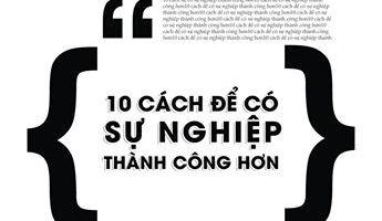 10 cách để có được sự nghiệp thành công hơn (Ảnh: Forbes Vietnam)
